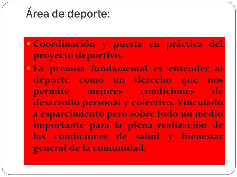 Área de deporte: Coordinación y puesta en práctica del proyecto deportivo. La premisa fundamental es entender al deporte como un derecho que nos permi
