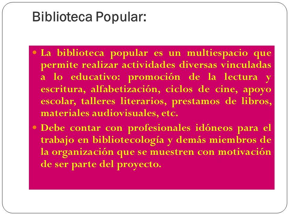 Biblioteca Popular: La biblioteca popular es un multiespacio que permite realizar actividades diversas vinculadas a lo educativo: promoción de la lect