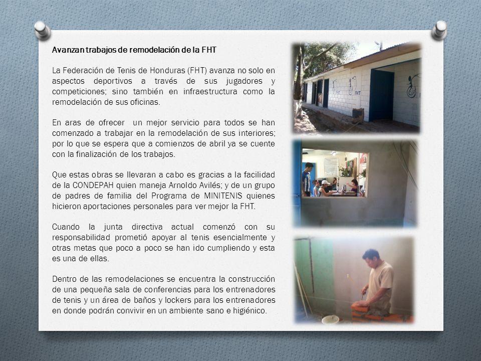 Avanzan trabajos de remodelación de la FHT La Federación de Tenis de Honduras (FHT) avanza no solo en aspectos deportivos a través de sus jugadores y