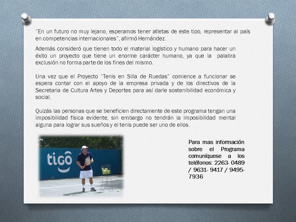 En un futuro no muy lejano, esperamos tener atletas de este tipo, representar al país en competencias internacionales, afirmó Hernández. Además consid