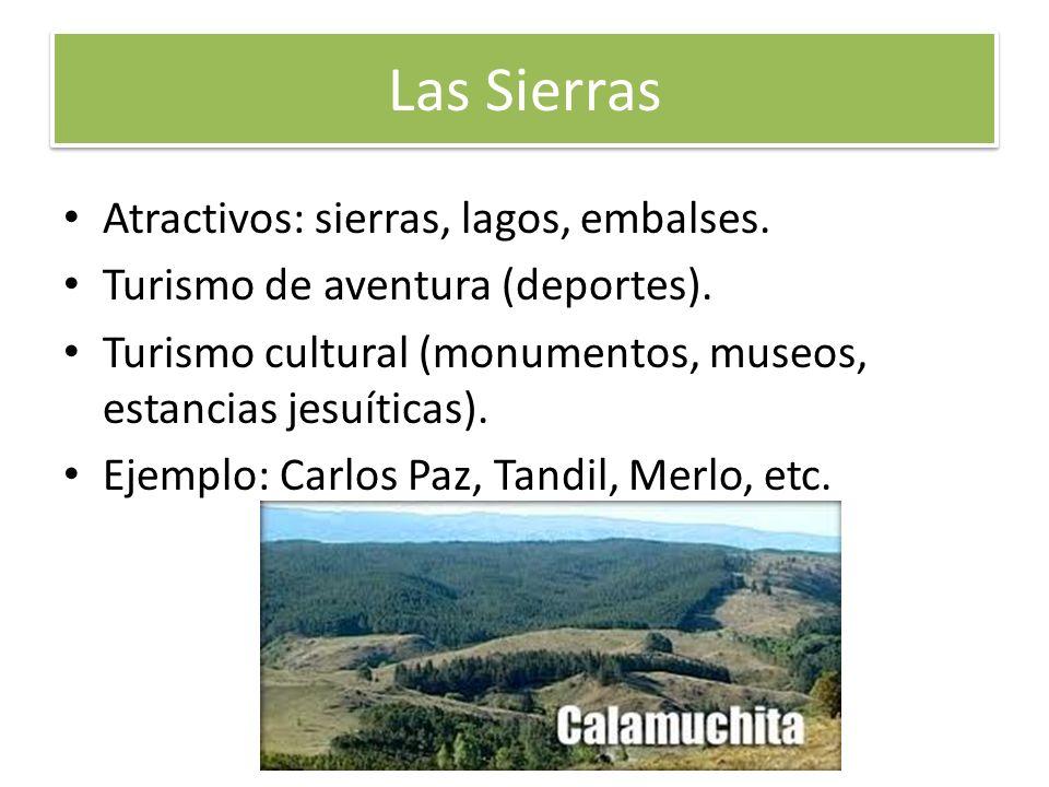 Las Sierras Atractivos: sierras, lagos, embalses. Turismo de aventura (deportes). Turismo cultural (monumentos, museos, estancias jesuíticas). Ejemplo
