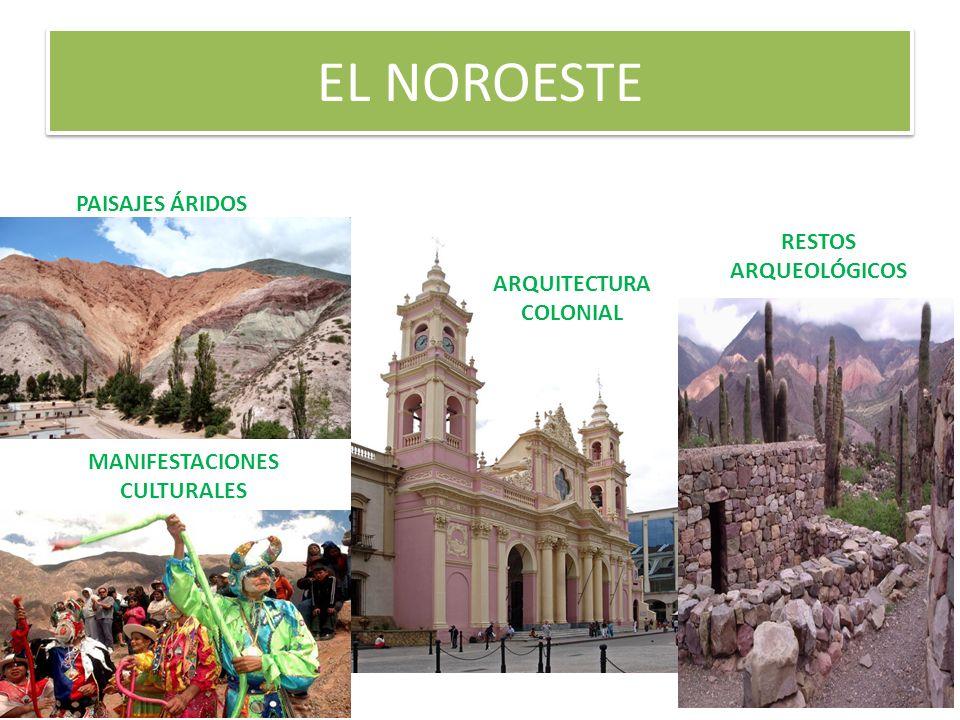 EL NOROESTE PAISAJES ÁRIDOS MANIFESTACIONES CULTURALES RESTOS ARQUEOLÓGICOS ARQUITECTURA COLONIAL
