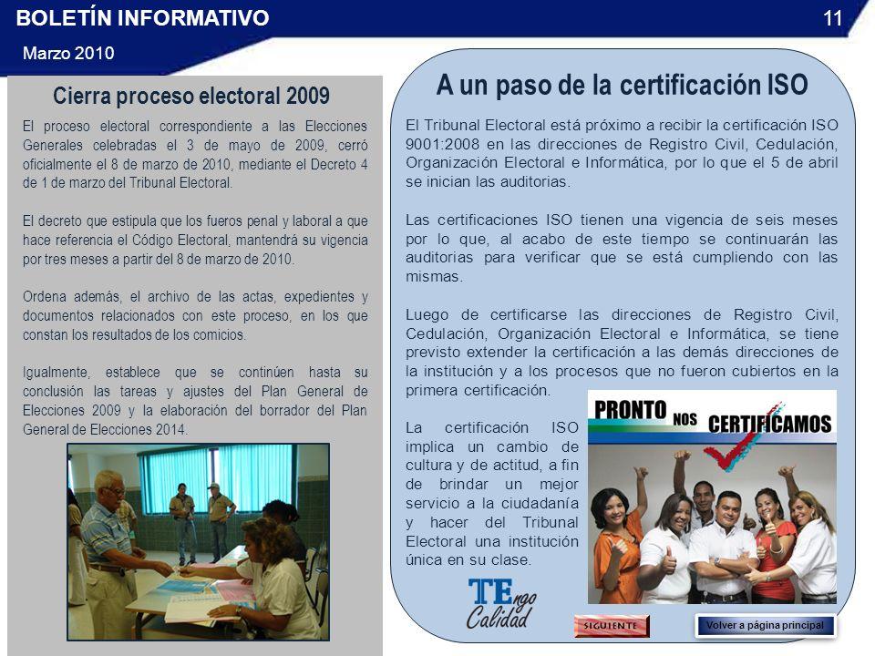 BOLETÍN INFORMATIVO Marzo 2010 11 El proceso electoral correspondiente a las Elecciones Generales celebradas el 3 de mayo de 2009, cerró oficialmente el 8 de marzo de 2010, mediante el Decreto 4 de 1 de marzo del Tribunal Electoral.