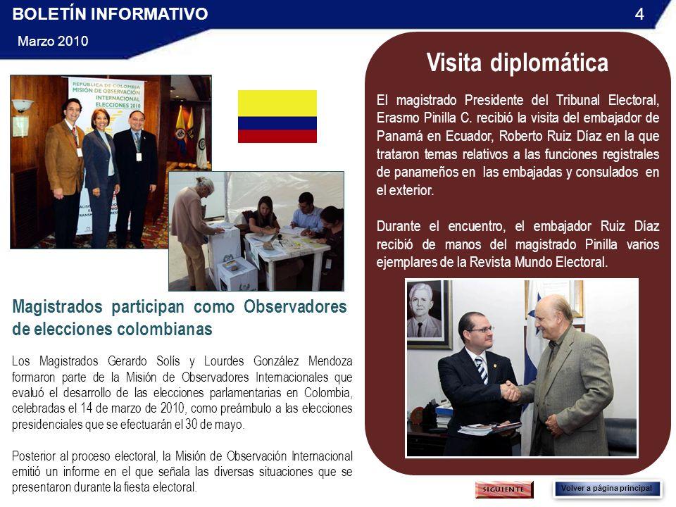 BOLETÍN INFORMATIVO Marzo 2010 4 Volver a página principal Visita diplomática El magistrado Presidente del Tribunal Electoral, Erasmo Pinilla C.