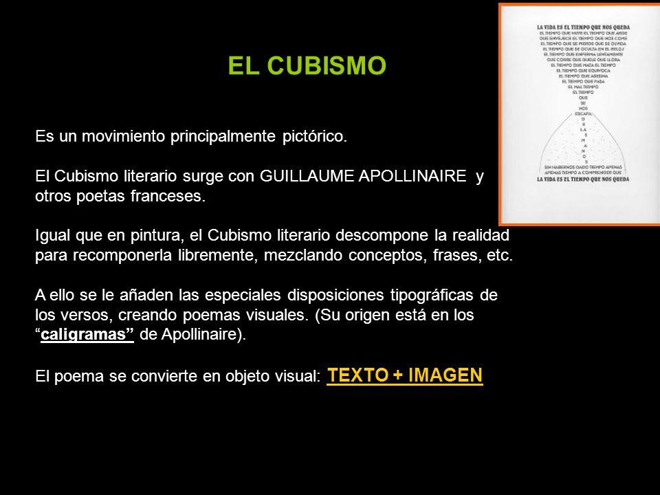EL CUBISMO Es un movimiento principalmente pictórico. El Cubismo literario surge con GUILLAUME APOLLINAIRE y otros poetas franceses. Igual que en pint
