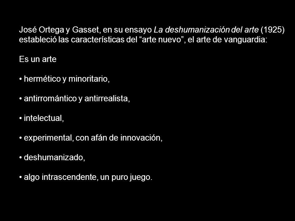 José Ortega y Gasset, en su ensayo La deshumanización del arte (1925) estableció las características del arte nuevo, el arte de vanguardia: Es un arte