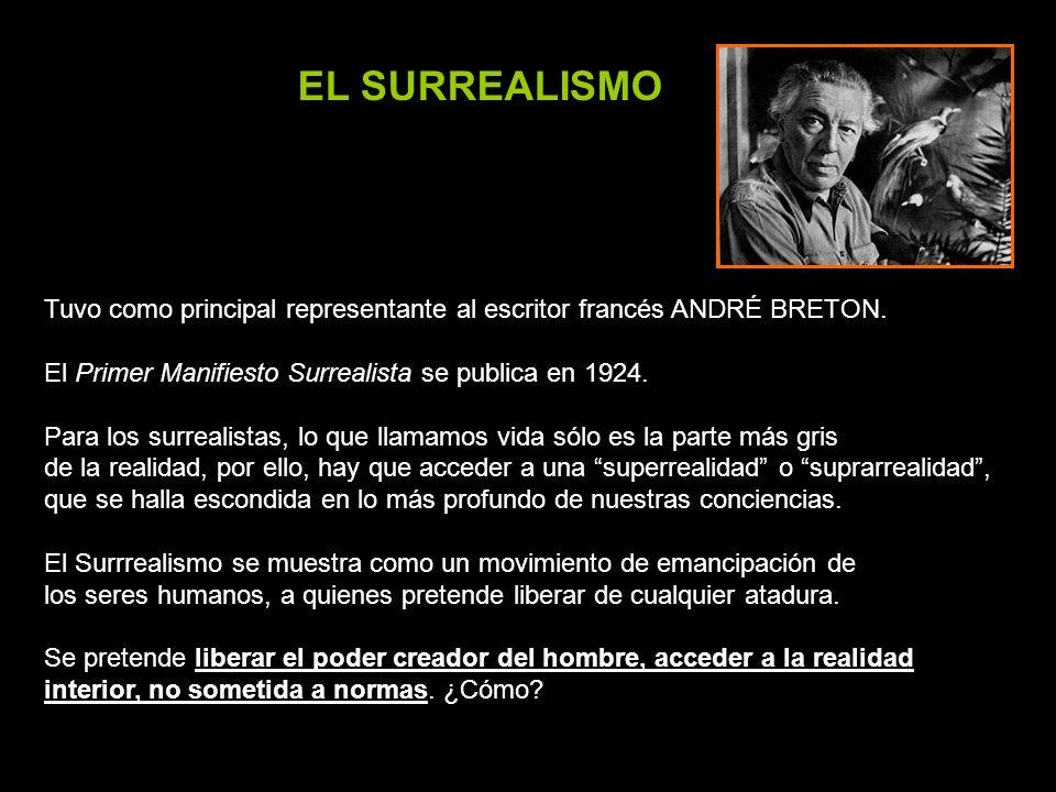 EL SURREALISMO Tuvo como principal representante al escritor francés ANDRÉ BRETON. El Primer Manifiesto Surrealista se publica en 1924. Para los surre