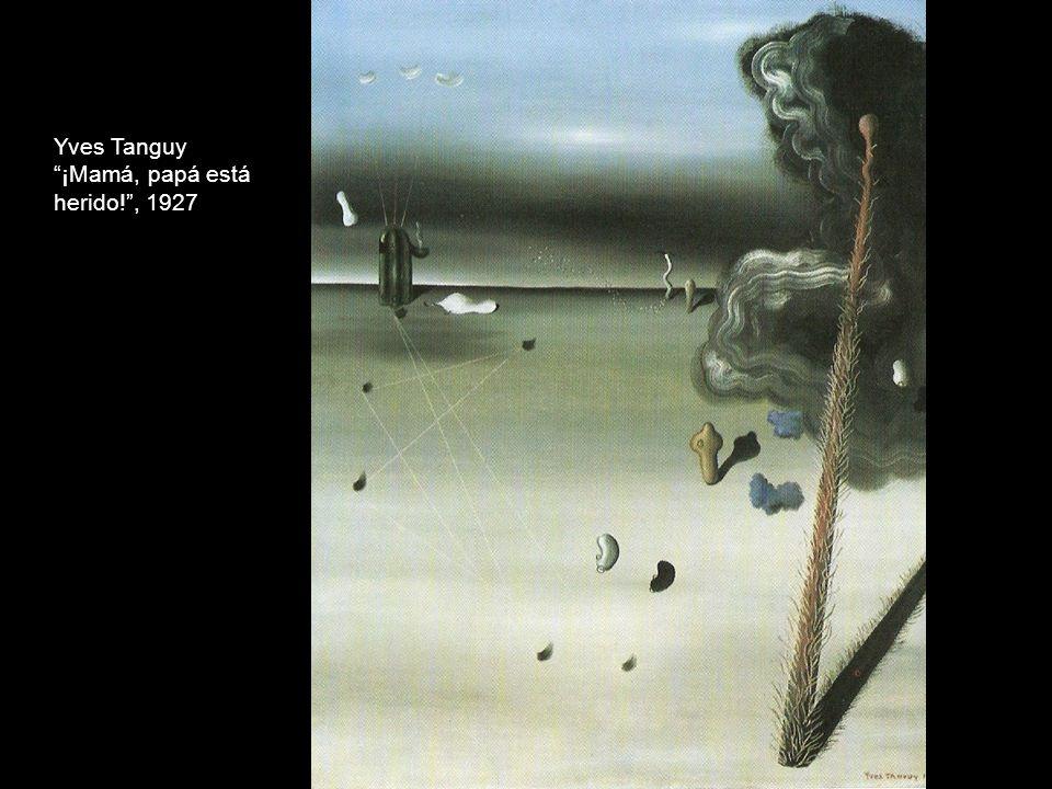 El Surrealismo contribuyó a la Yves Tanguy ¡Mamá, papá está herido!, 1927