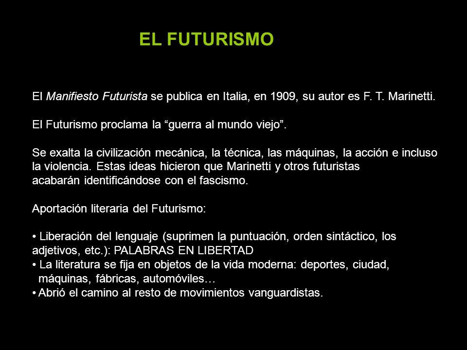 EL FUTURISMO El Manifiesto Futurista se publica en Italia, en 1909, su autor es F. T. Marinetti. El Futurismo proclama la guerra al mundo viejo. Se ex