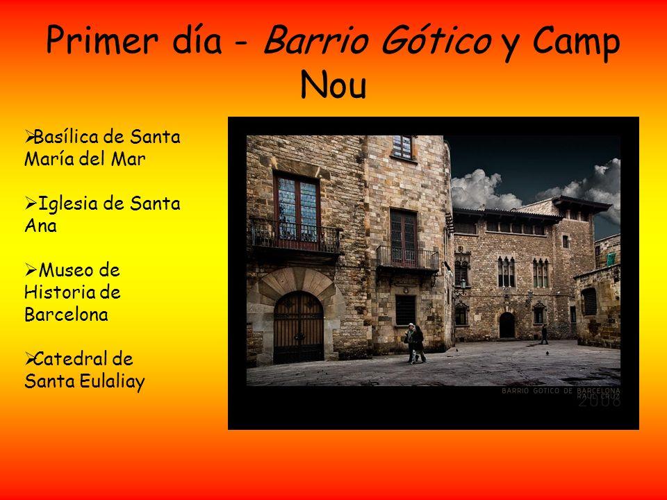 Primer día - Barrio Gótico y Camp Nou Basílica de Santa María del Mar Iglesia de Santa Ana Museo de Historia de Barcelona Catedral de Santa Eulaliay