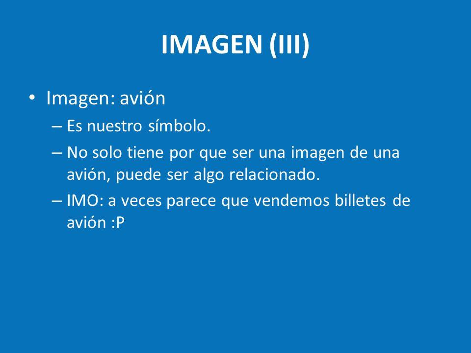 IMAGEN (III) Imagen: avión – Es nuestro símbolo. – No solo tiene por que ser una imagen de una avión, puede ser algo relacionado. – IMO: a veces parec