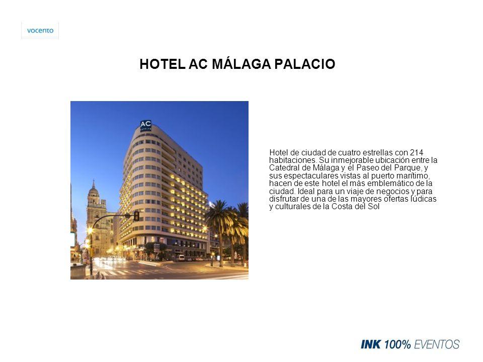 HOTEL AC MÁLAGA PALACIO Hotel de ciudad de cuatro estrellas con 214 habitaciones. Su inmejorable ubicación entre la Catedral de Málaga y el Paseo del