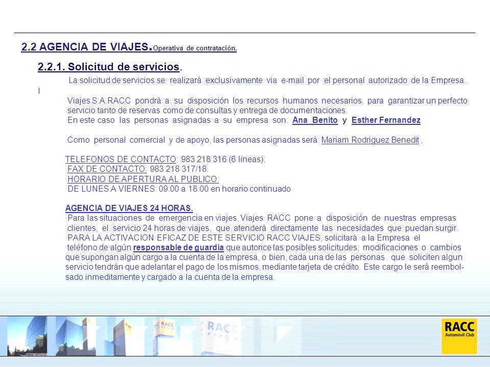 2.2.1. Solicitud de servicios. La solicitud de servicios se realizará exclusivamente via e-mail por el personal autorizado de la Empresa. I Viajes S.A