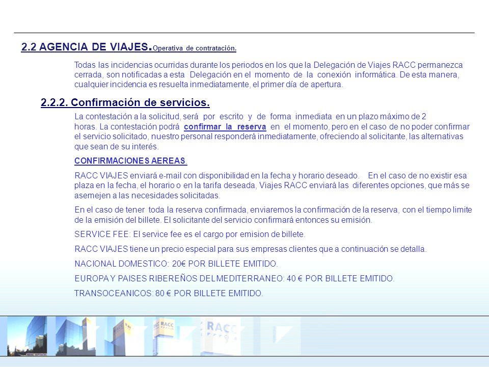 Todas las incidencias ocurridas durante los periodos en los que la Delegación de Viajes RACC permanezca cerrada, son notificadas a esta Delegación en