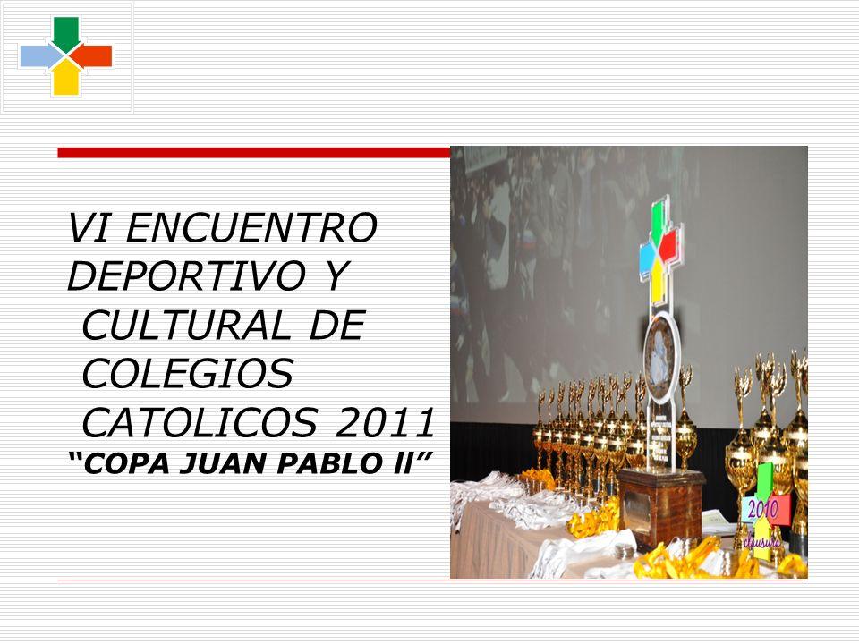VI ENCUENTRO DEPORTIVO Y CULTURAL DE COLEGIOS CATOLICOS 2011 COPA JUAN PABLO ll