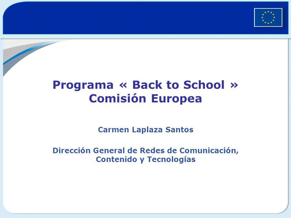 Programa « Back to School » Comisión Europea Carmen Laplaza Santos Dirección General de Redes de Comunicación, Contenido y Tecnologías