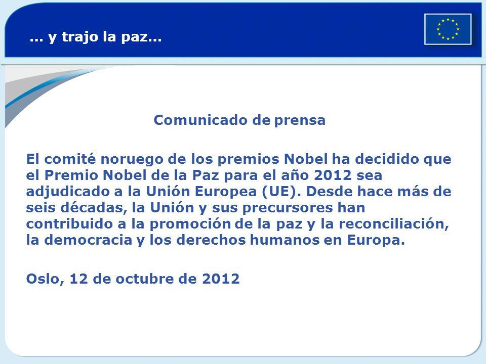 … y trajo la paz… Comunicado de prensa El comité noruego de los premios Nobel ha decidido que el Premio Nobel de la Paz para el año 2012 sea adjudicad