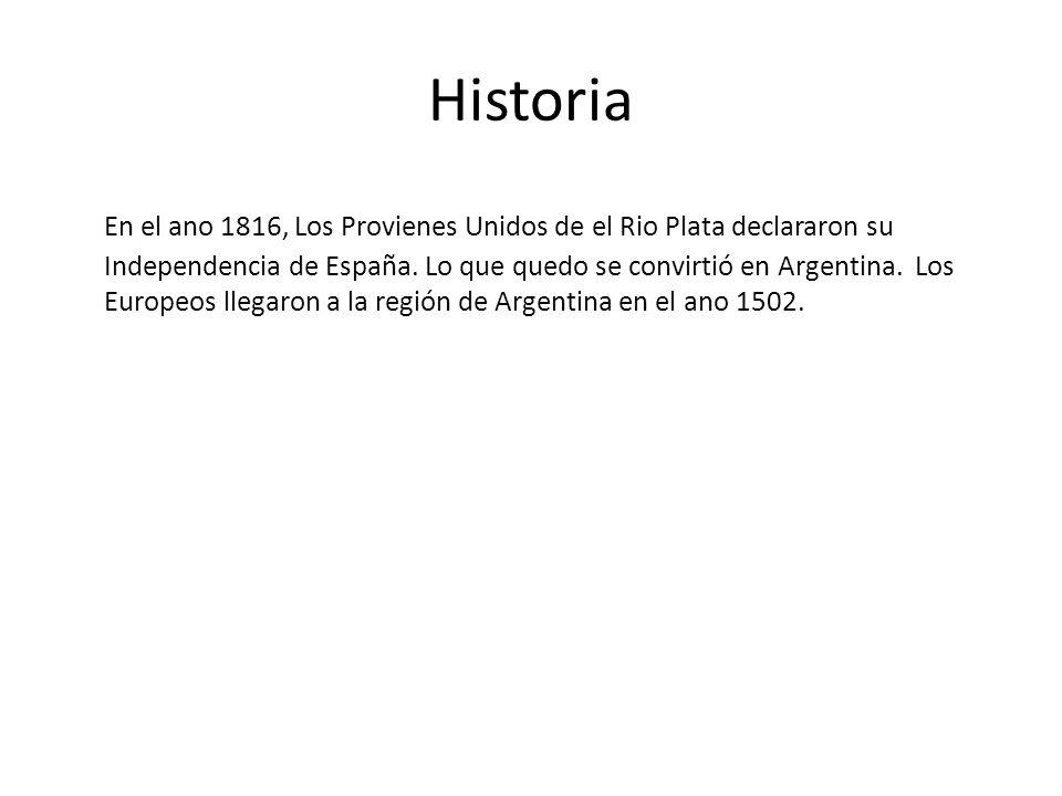 Historia En el ano 1816, Los Provienes Unidos de el Rio Plata declararon su Independencia de España. Lo que quedo se convirtió en Argentina. Los Europ