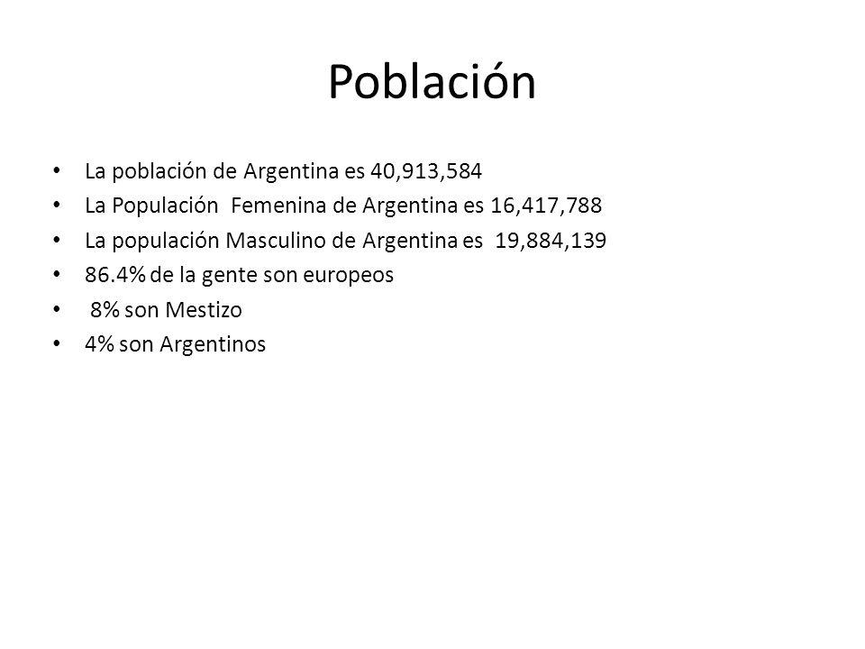 Población La población de Argentina es 40,913,584 La Populación Femenina de Argentina es 16,417,788 La populación Masculino de Argentina es 19,884,139