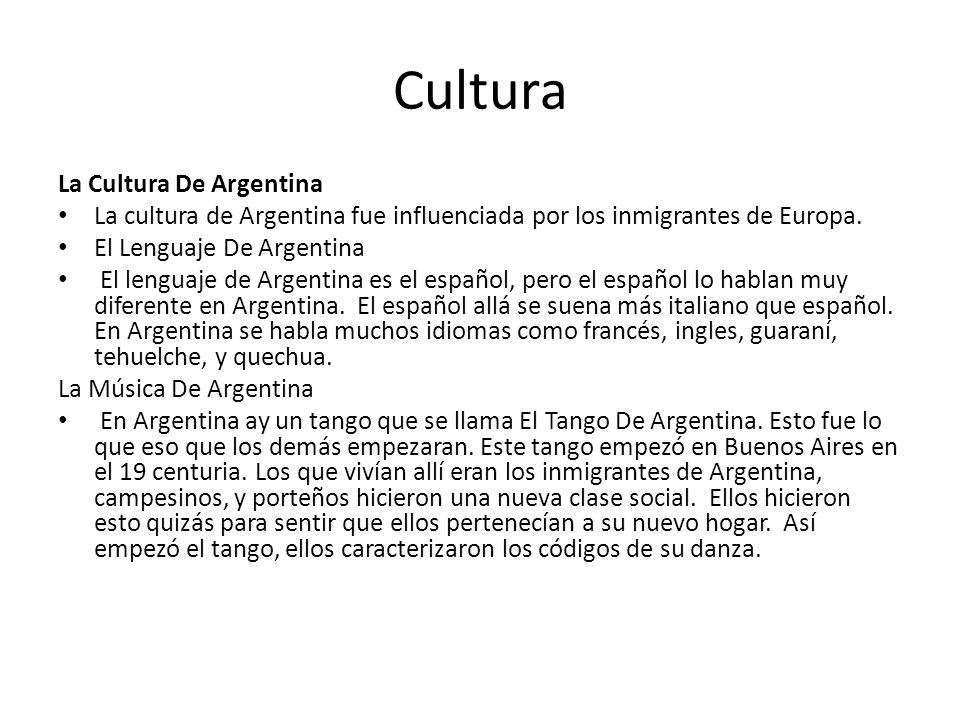 Cultura La Cultura De Argentina La cultura de Argentina fue influenciada por los inmigrantes de Europa. El Lenguaje De Argentina El lenguaje de Argent