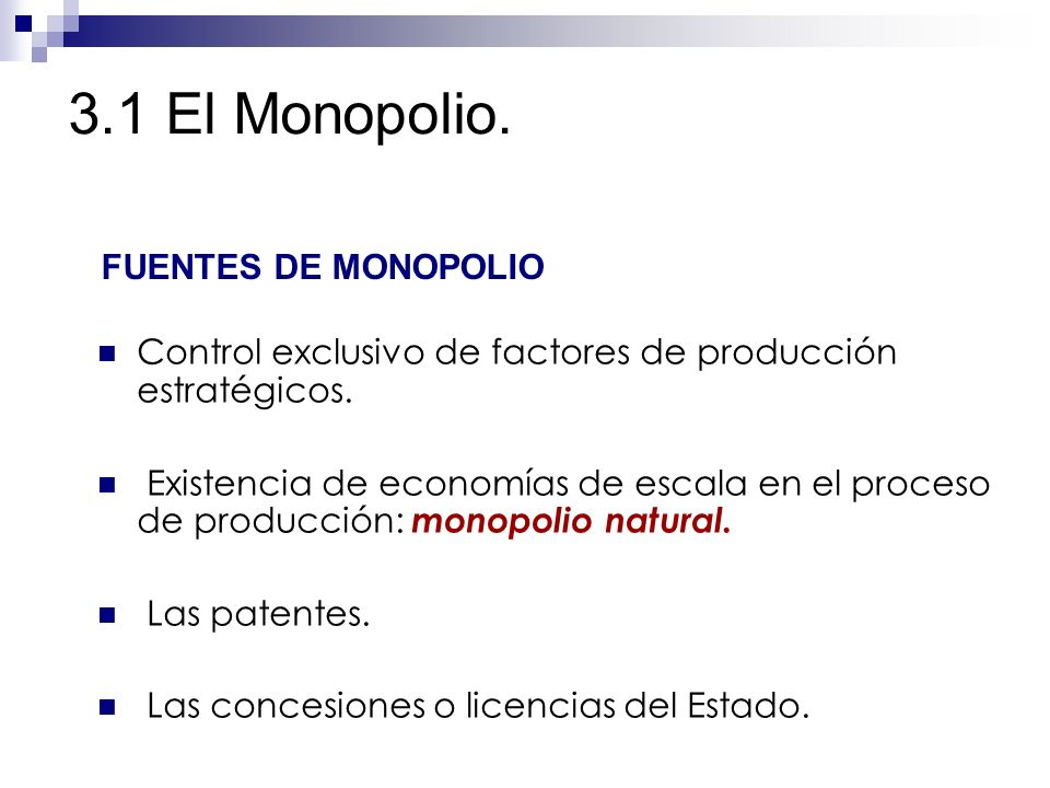 3.1 El Monopolio. Control exclusivo de factores de producción estratégicos. Existencia de economías de escala en el proceso de producción: monopolio n