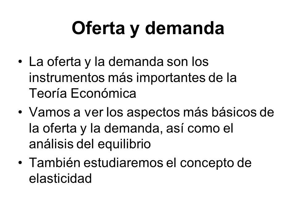 La oferta y la demanda son los instrumentos más importantes de la Teoría Económica Vamos a ver los aspectos más básicos de la oferta y la demanda, así