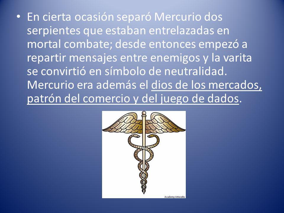 En cierta ocasión separó Mercurio dos serpientes que estaban entrelazadas en mortal combate; desde entonces empezó a repartir mensajes entre enemigos