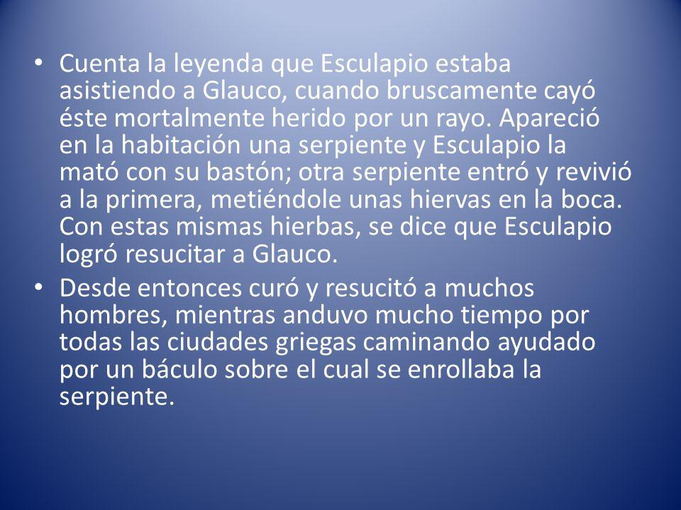 Cuenta la leyenda que Esculapio estaba asistiendo a Glauco, cuando bruscamente cayó éste mortalmente herido por un rayo. Apareció en la habitación una