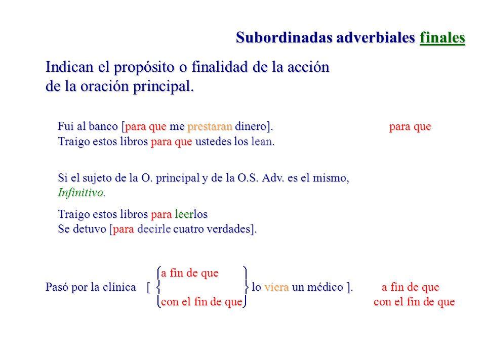 Subordinadas adverbiales finales Indican el propósito o finalidad de la acción de la oración principal. Fui al banco [para que me prestaran dinero].pa