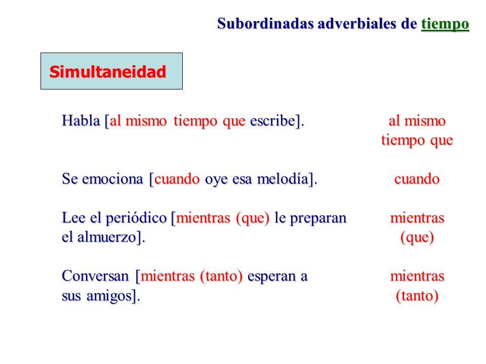 Subordinadas adverbiales de tiempo Simultaneidad Habla [al mismo tiempo que escribe].al mismo tiempo que Se emociona [cuando oye esa melodía].cuando L