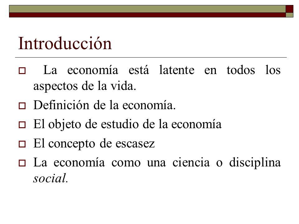 Introducción La economía está latente en todos los aspectos de la vida.