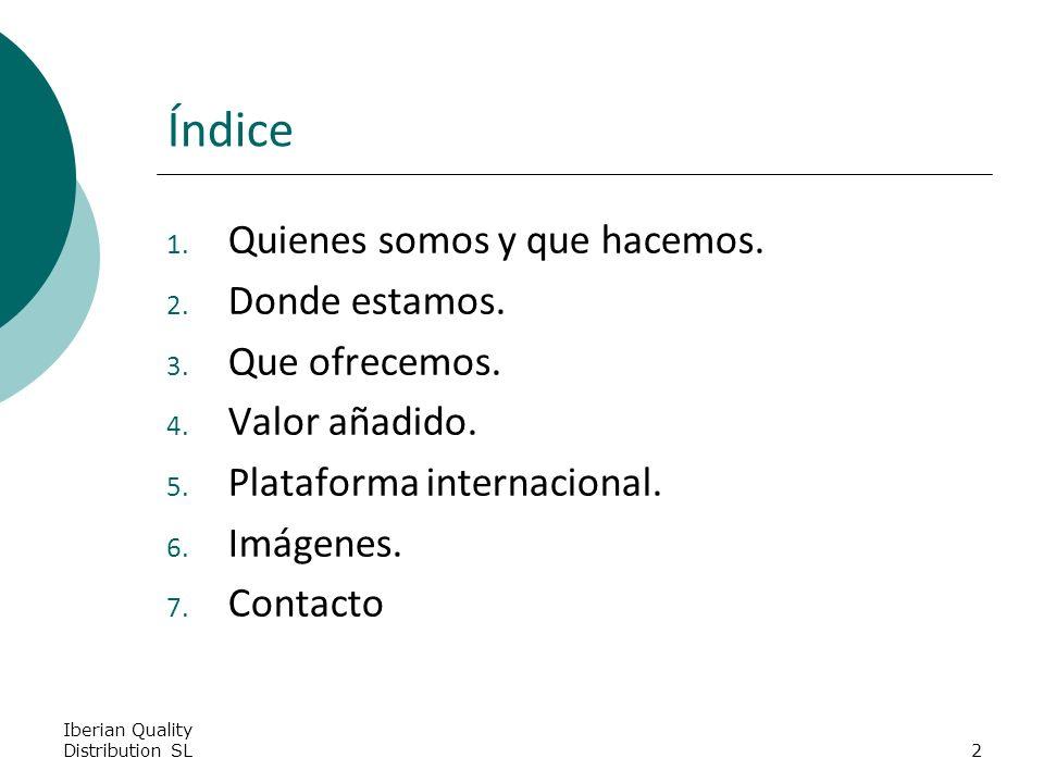 Iberian Quality Distribution SL2 Índice 1. Quienes somos y que hacemos.