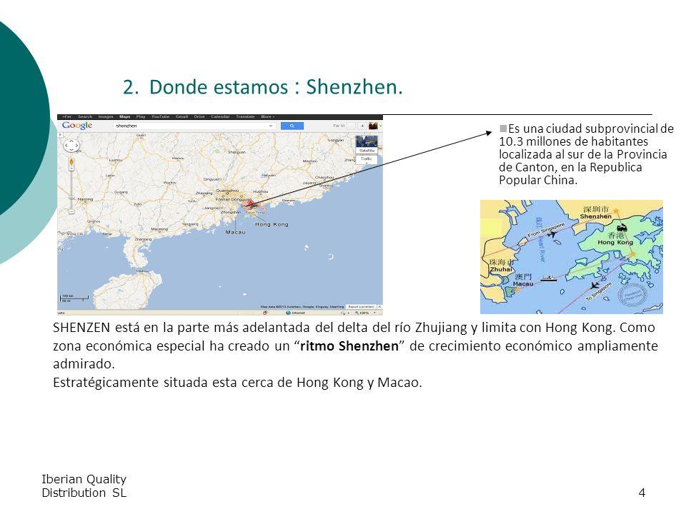 Iberian Quality Distribution SL4 2. Donde estamos : Shenzhen.