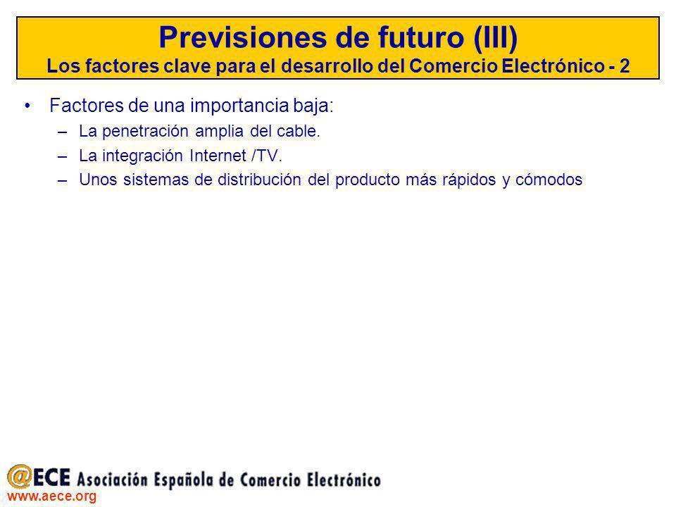 www.aece.org Previsiones de futuro (III) Los factores clave para el desarrollo del Comercio Electrónico - 2 Factores de una importancia baja: –La pene