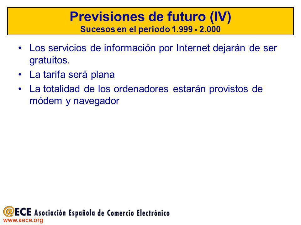 www.aece.org Previsiones de futuro (IV) Sucesos en el periodo 1.999 - 2.000 Los servicios de información por Internet dejarán de ser gratuitos. La tar