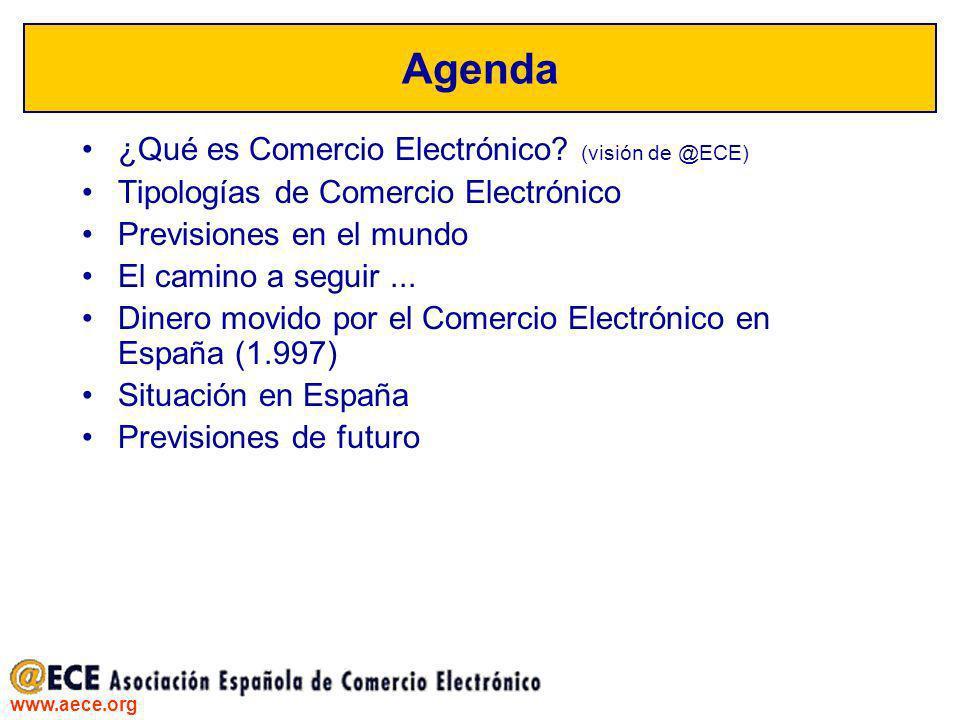 www.aece.org Agenda ¿Qué es Comercio Electrónico? (visión de @ECE) Tipologías de Comercio Electrónico Previsiones en el mundo El camino a seguir... Di