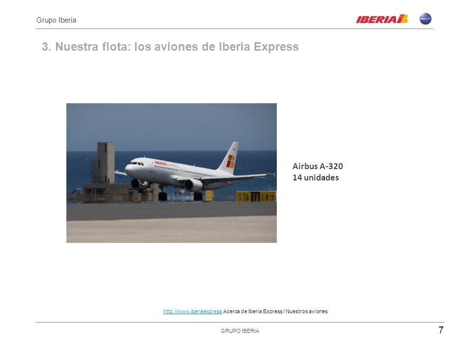 3. Nuestra flota: los aviones de Iberia Express Airbus A-320 14 unidades 7 Grupo Iberia GRUPO IBERIA http://www.iberiaexpresshttp://www.iberiaexpress