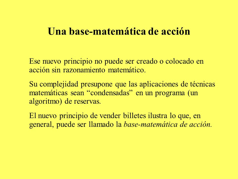 Una base-matemática de acción Ese nuevo principio no puede ser creado o colocado en acción sin razonamiento matemático. Su complejidad presupone que l