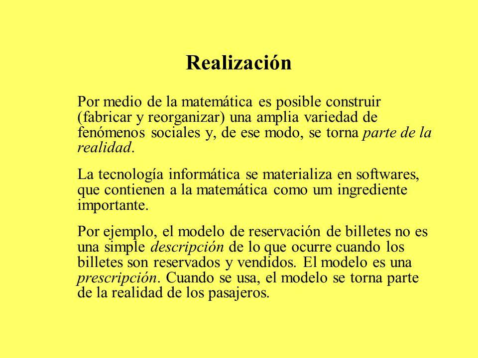 Realización Por medio de la matemática es posible construir (fabricar y reorganizar) una amplia variedad de fenómenos sociales y, de ese modo, se torn