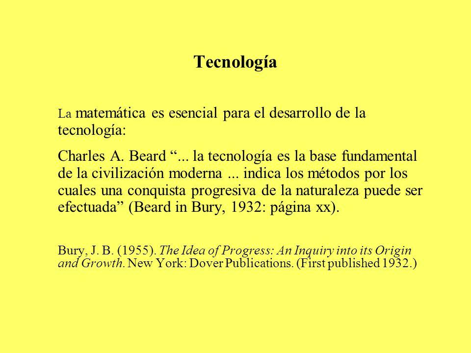 Tecnología La matemática es esencial para el desarrollo de la tecnología: Charles A. Beard... la tecnología es la base fundamental de la civilización