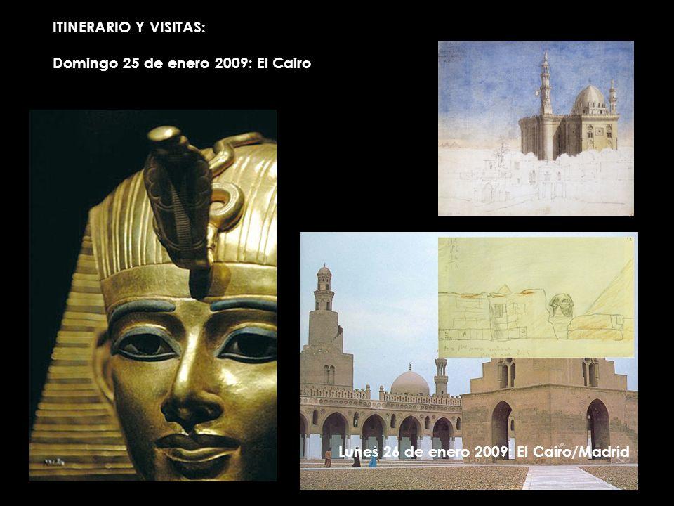 ITINERARIO Y VISITAS: Domingo 25 de enero 2009: El Cairo Lunes 26 de enero 2009: El Cairo/Madrid