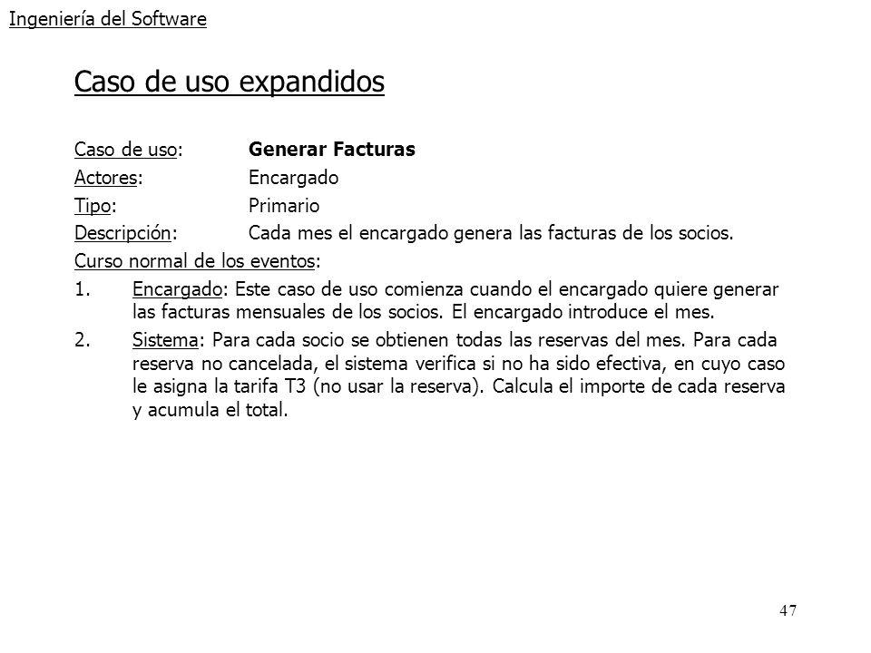 47 Ingeniería del Software Caso de uso expandidos Caso de uso: Generar Facturas Actores:Encargado Tipo:Primario Descripción:Cada mes el encargado gene