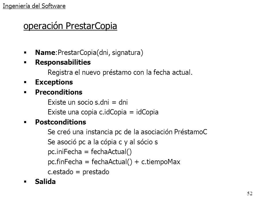 52 Ingeniería del Software operación PrestarCopia Name:PrestarCopia(dni, signatura) Responsabilities Registra el nuevo préstamo con la fecha actual. E