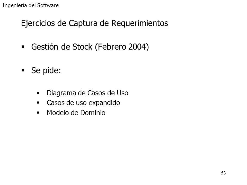 53 Ingeniería del Software Ejercicios de Captura de Requerimientos Gestión de Stock (Febrero 2004) Se pide: Diagrama de Casos de Uso Casos de uso expa