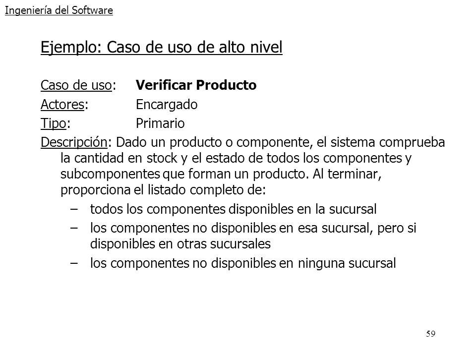 59 Ingeniería del Software Ejemplo: Caso de uso de alto nivel Caso de uso: Verificar Producto Actores: Encargado Tipo: Primario Descripción: Dado un p