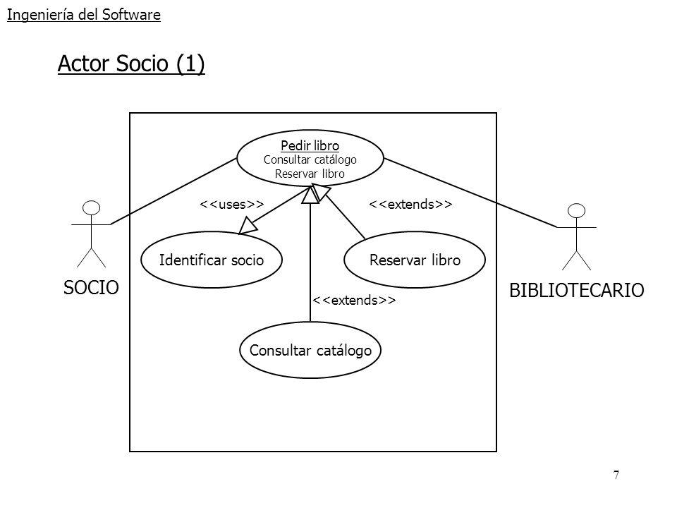 7 Ingeniería del Software Actor Socio (1) SOCIOBIBLIOTECARIO Pedir libro Consultar catálogo Reservar libro Identificar socio > Reservar libro > Consul