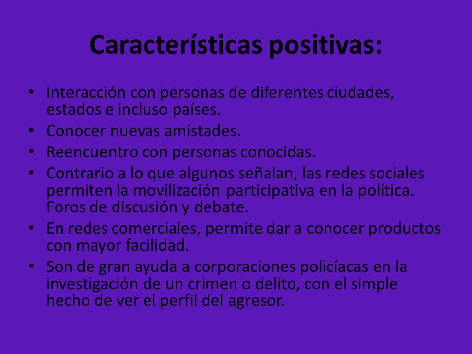 Características positivas: Interacción con personas de diferentes ciudades, estados e incluso países. Conocer nuevas amistades. Reencuentro con person