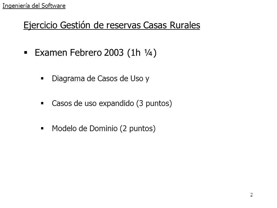 2 Ingeniería del Software Ejercicio Gestión de reservas Casas Rurales Examen Febrero 2003 (1h ¼) Diagrama de Casos de Uso y Casos de uso expandido (3
