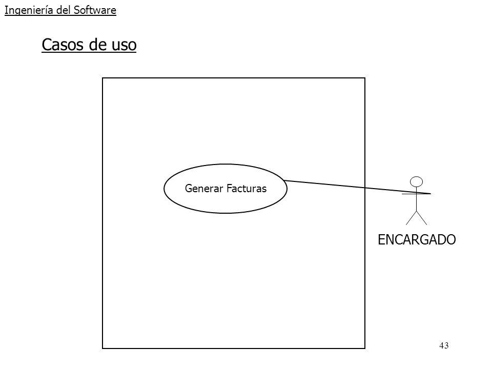 43 Ingeniería del Software Casos de uso ENCARGADO Generar Facturas