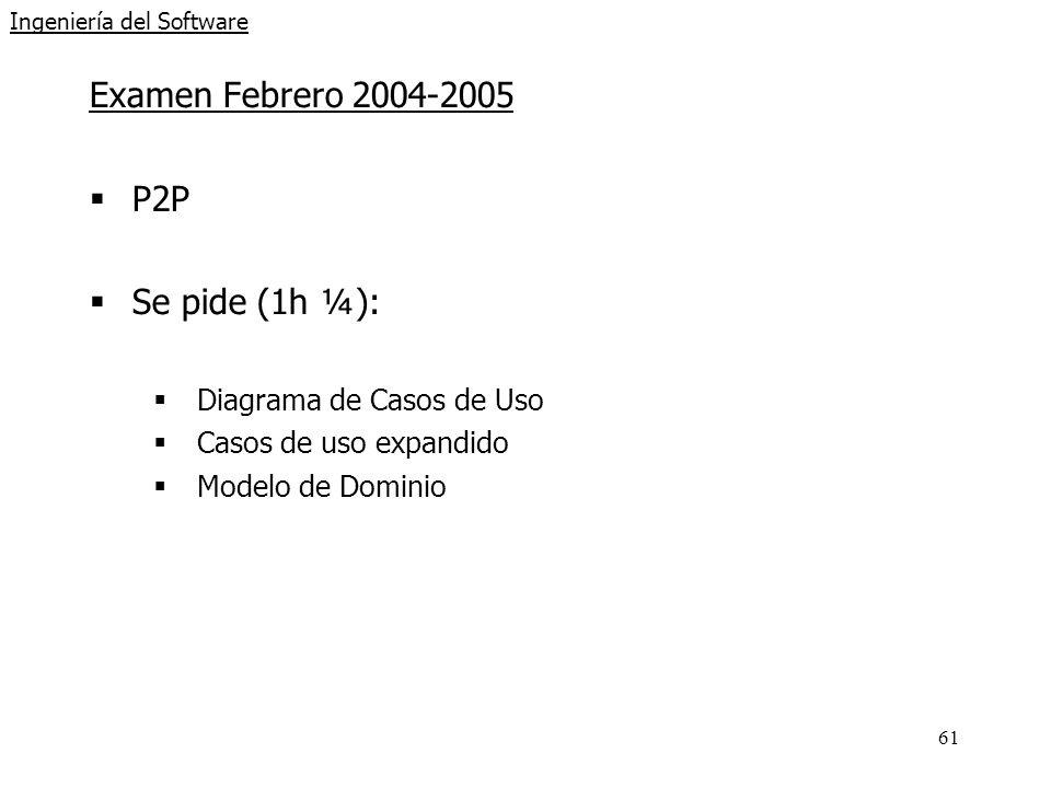 61 Ingeniería del Software Examen Febrero 2004-2005 P2P Se pide (1h ¼): Diagrama de Casos de Uso Casos de uso expandido Modelo de Dominio